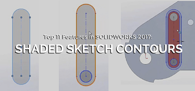 SOLIDWORKS 2017 Top 11 Features: Shaded Sketch Contours