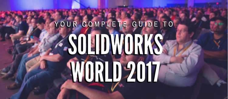 Your Complete Guide To SOLIDWORKS World 2017 [UPDATED]