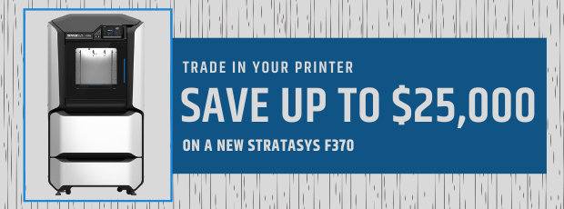 Trade in your printer and save up to $25,000 on a Stratasys F370