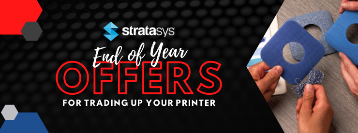 Stratasys end of year offers for trading up your printer