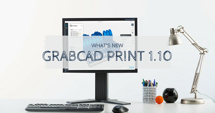 What's New with GrabCAD Print: Version 1 10
