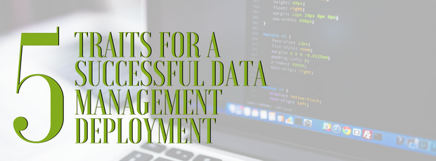 5 Traits for a Successful Data Management Deployment