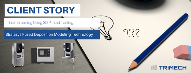 Thermoforming Using 3D Printed Tooling