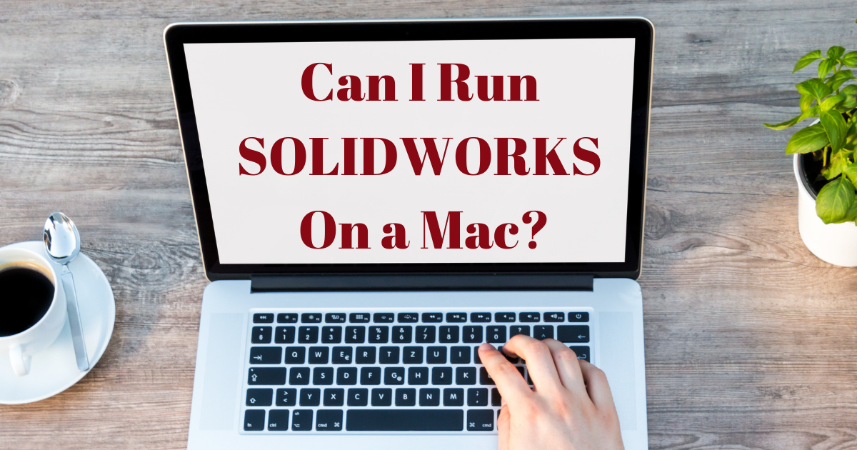 Can I Run SOLIDWORKS On A Mac?