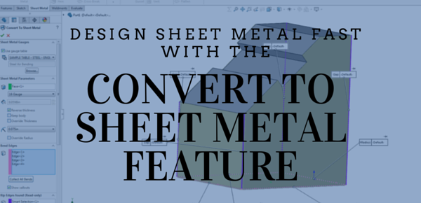 Design Sheet Metal Fast with the Convert to Sheet Metal Feature