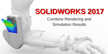 SOLIDWORKS 2017 Top 11 Features: Combine Rendering and Simulation Results