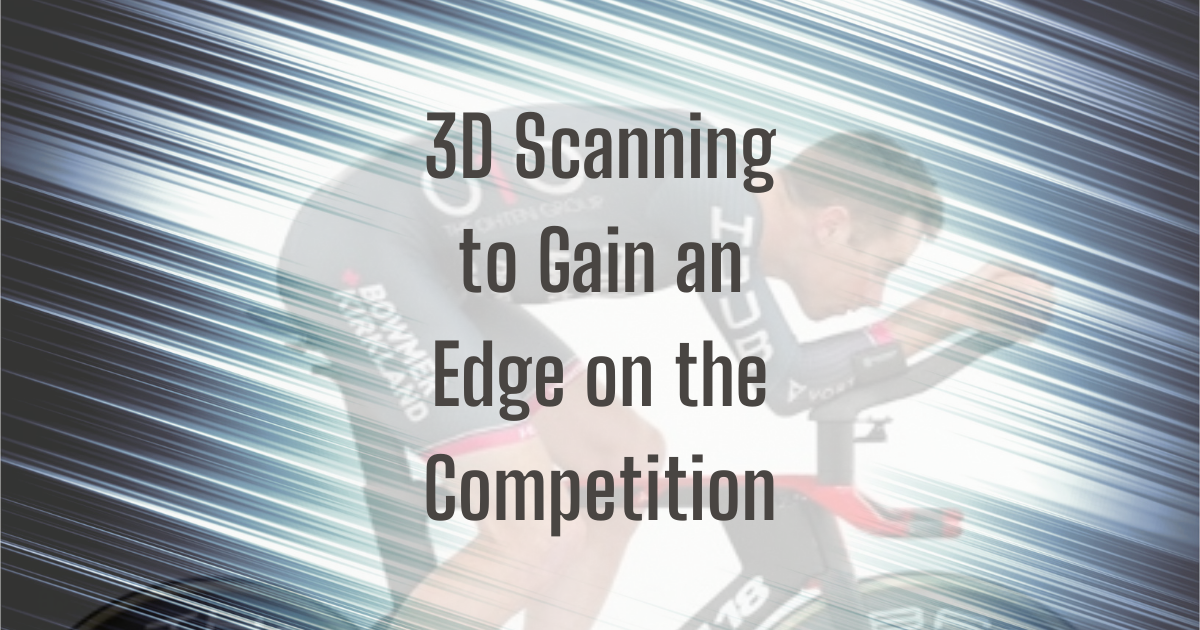 3D Scanning to Gain an Edge on the Competition