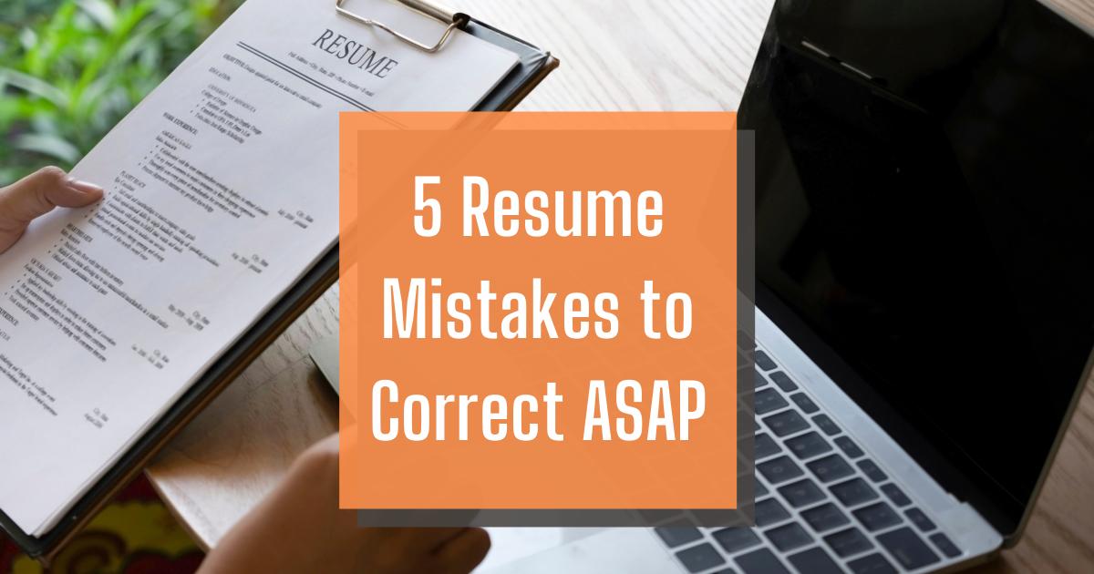 5 Resume Mistakes to Correct ASAP
