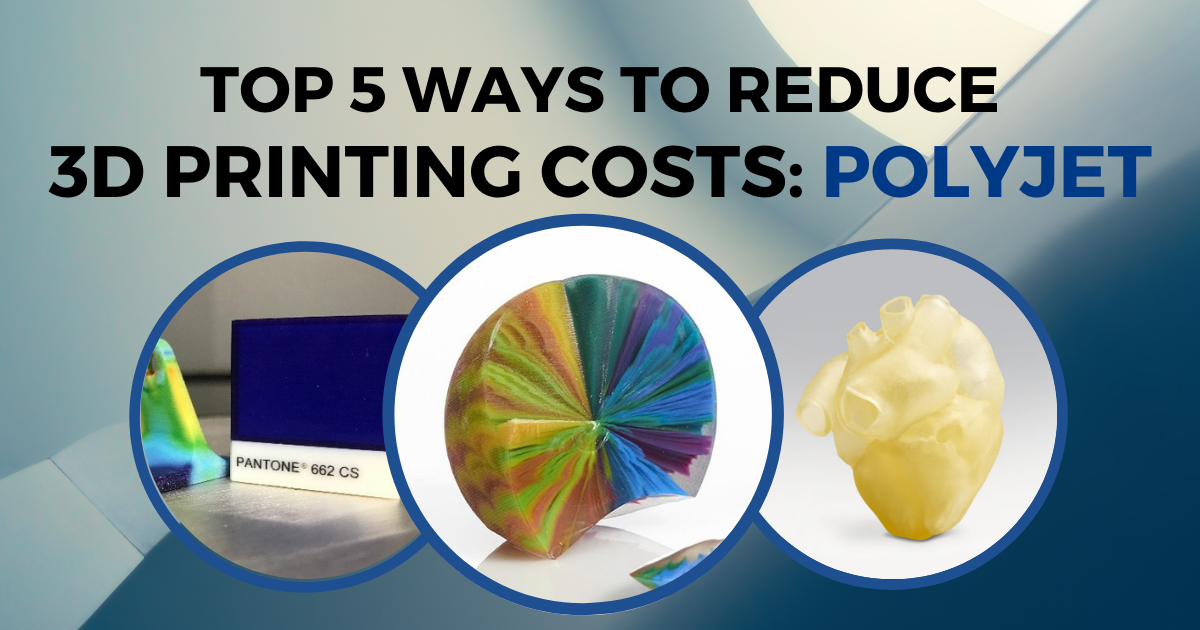 Top 5 Ways to Reduce 3D Printing Costs: PolyJet