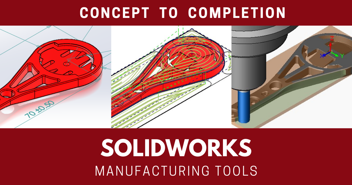 Concept to Completion with SOLIDWORKS Manufacturing Tools