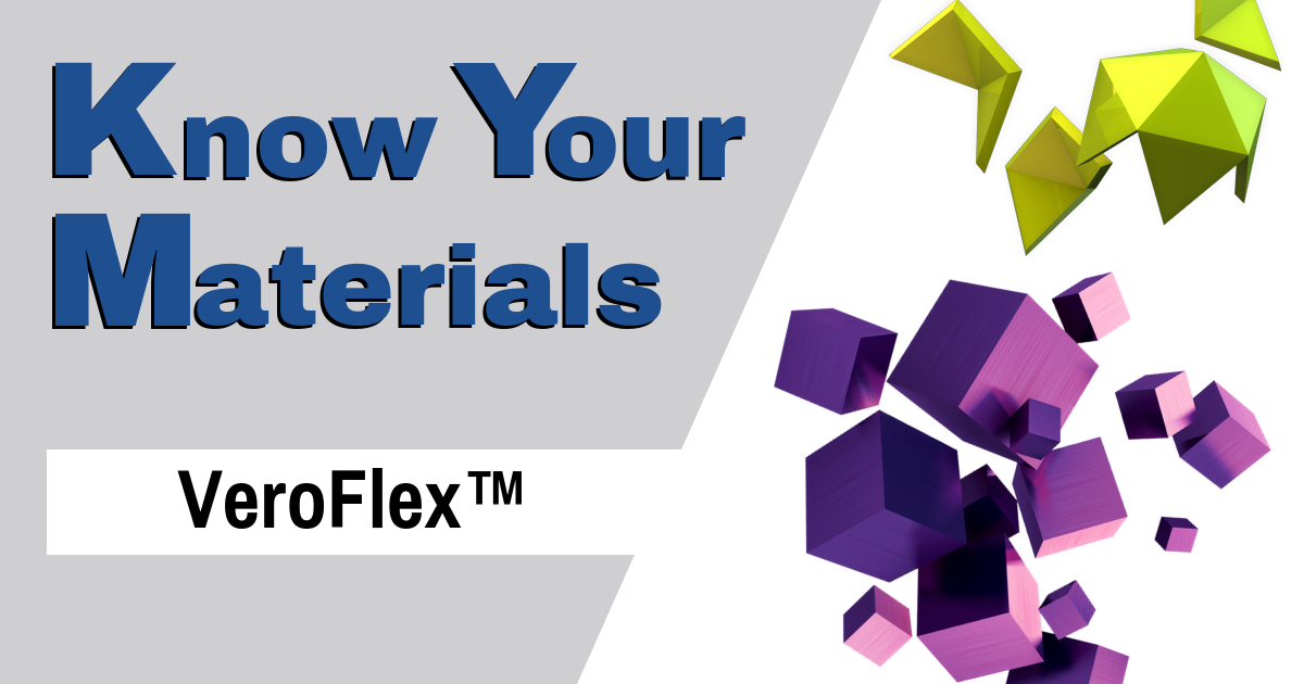 Know Your Materials: VeroFlex