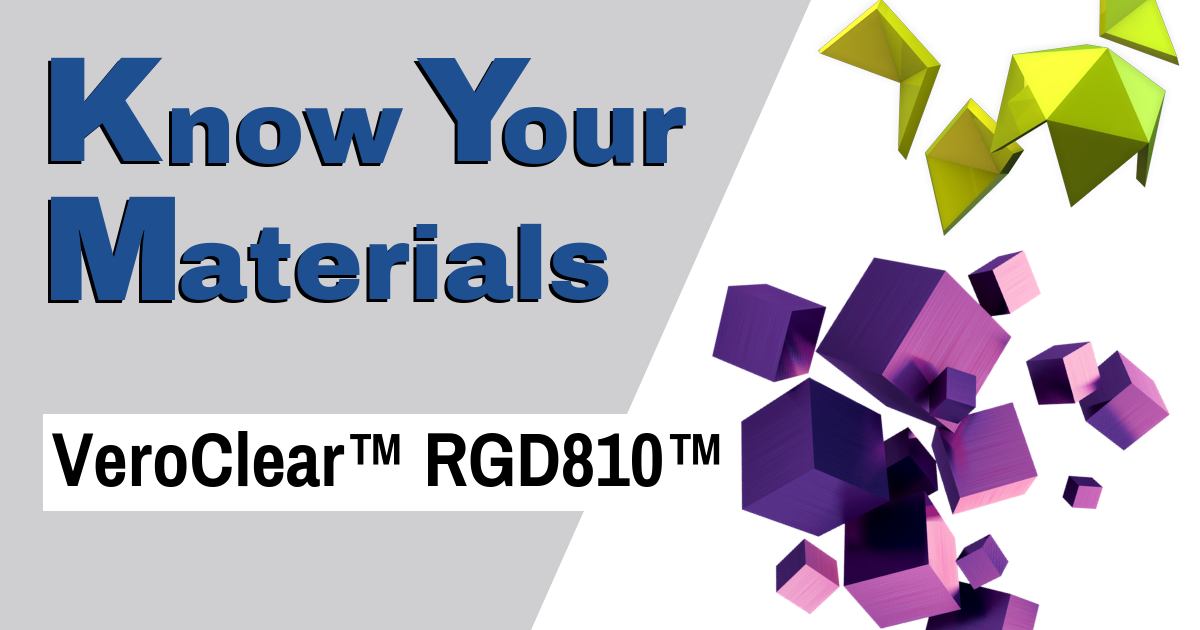 Know Your Materials: VeroClear RGD810