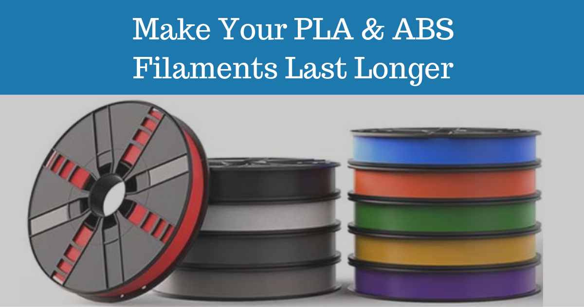 How to Make Your PLA and ABS Filaments Last Longer