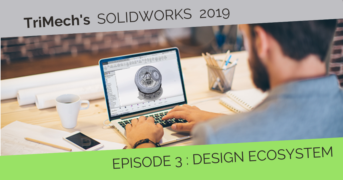 Our SOLIDWORKS 2019 On-Demand Videos - Episode 3: Design Ecosystem
