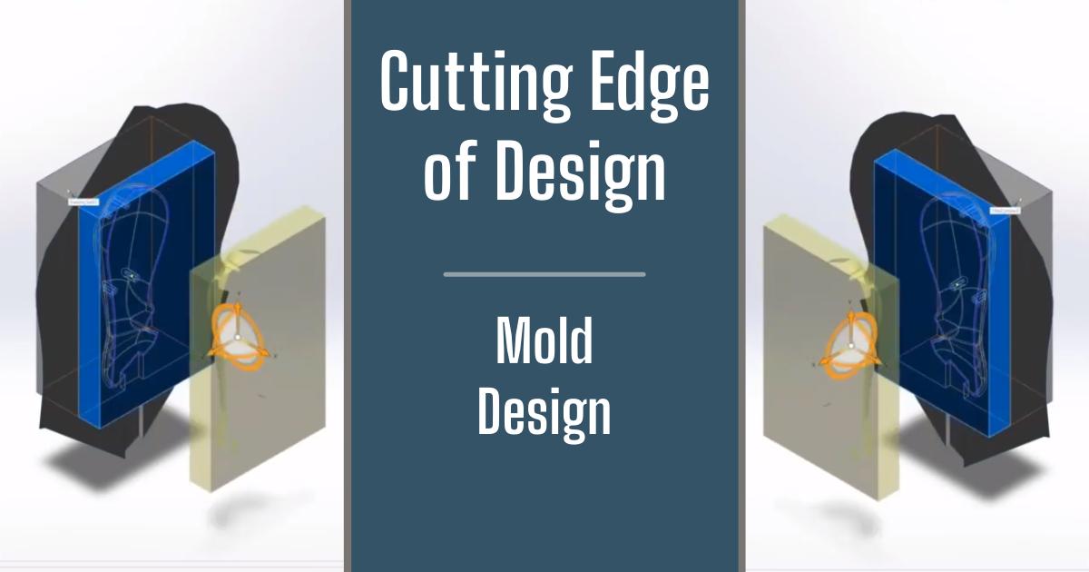 The Cutting Edge of Design - Part 11: Mold Design