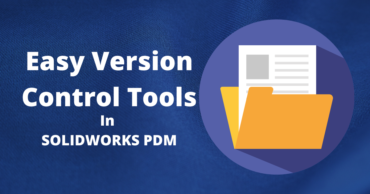 Easy Version Control Tools in SOLIDWORKS PDM