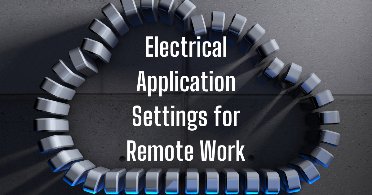 Time Saving Feature: Electrical Application Settings for Remote Work