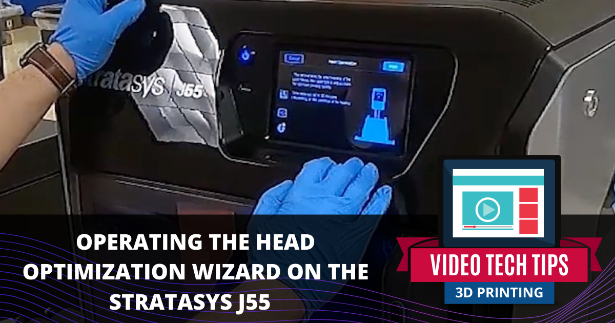 Using the Innovative Head Optimization Wizard on the Stratasys J55