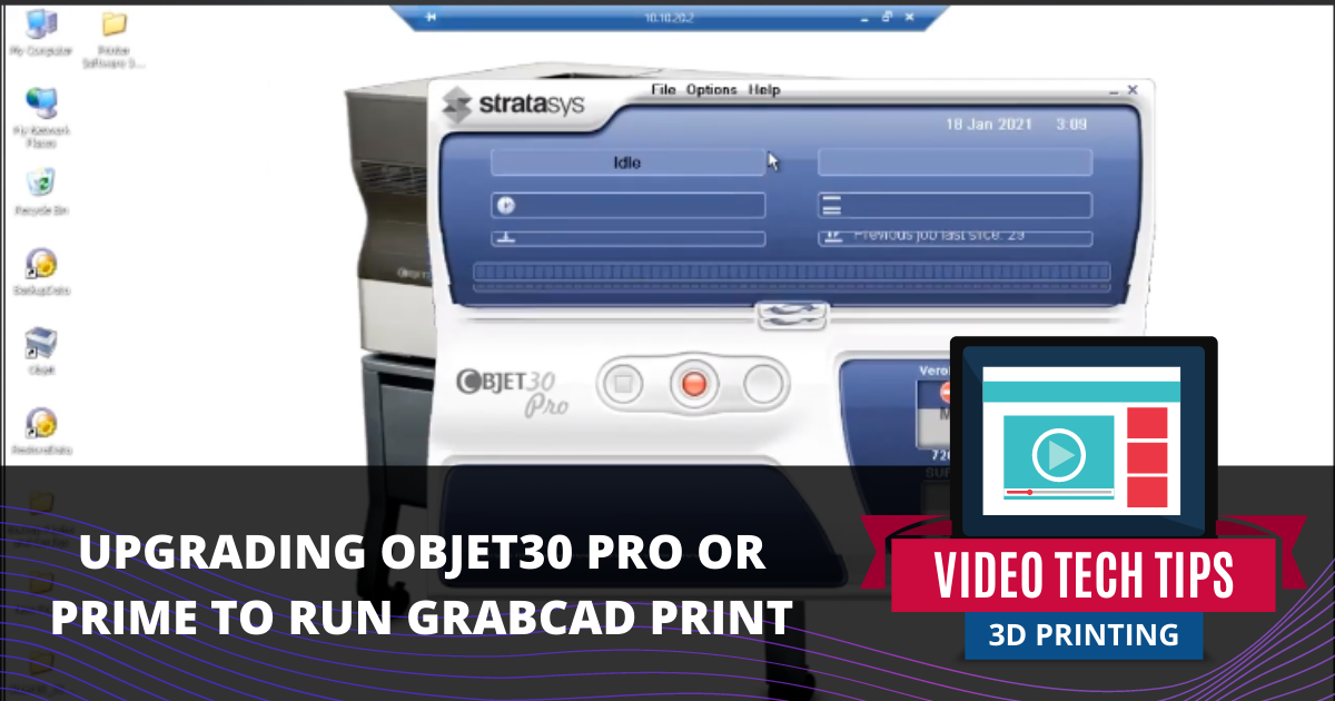 Upgrading Objet30 Pro or Prime to Run GrabCAD Print