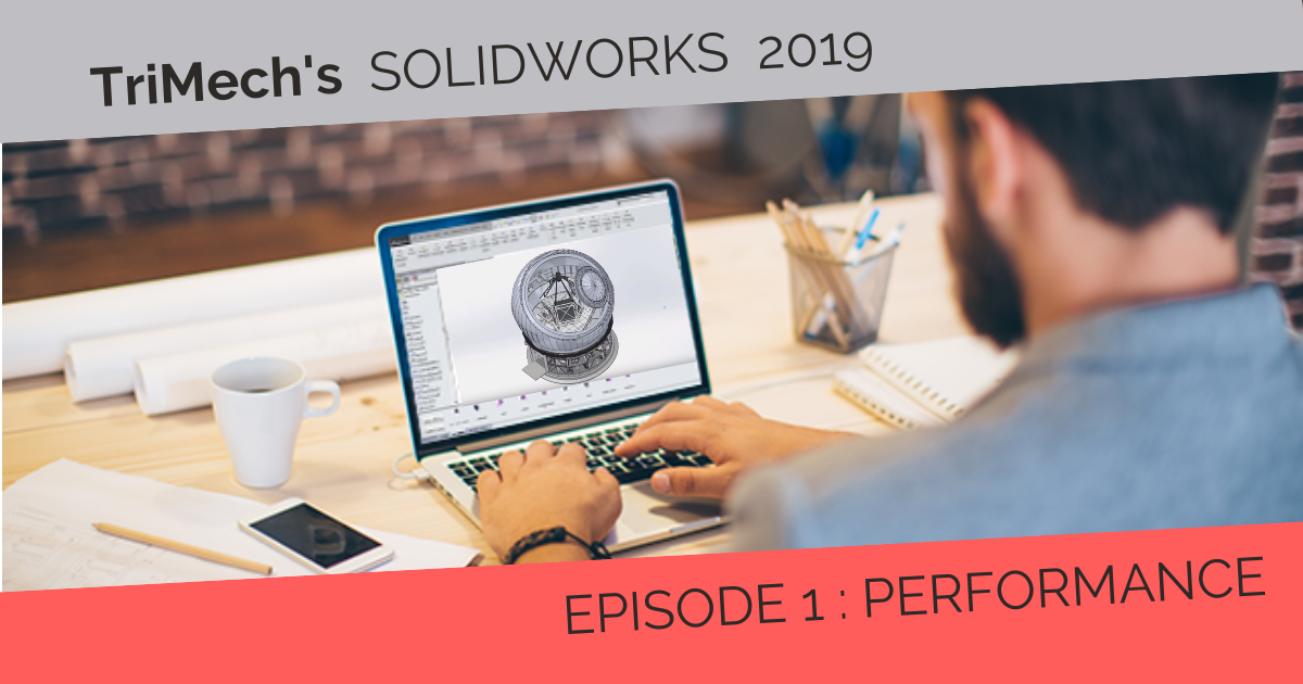 Our SOLIDWORKS 2019 On-Demand Videos - Episode 1: Performance