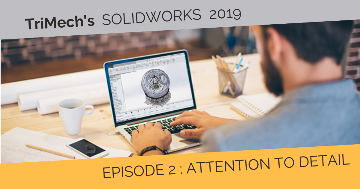 Our SOLIDWORKS 2019 On-Demand Videos - Episode 2: Attention to Detail