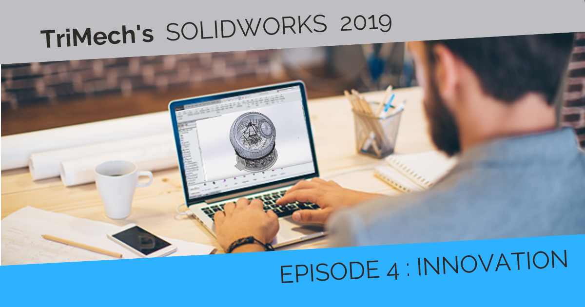 Our SOLIDWORKS 2019 On-Demand Videos - Episode 4: Innovation