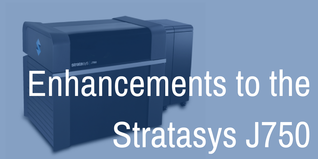 Enhancements to the Stratasys J750