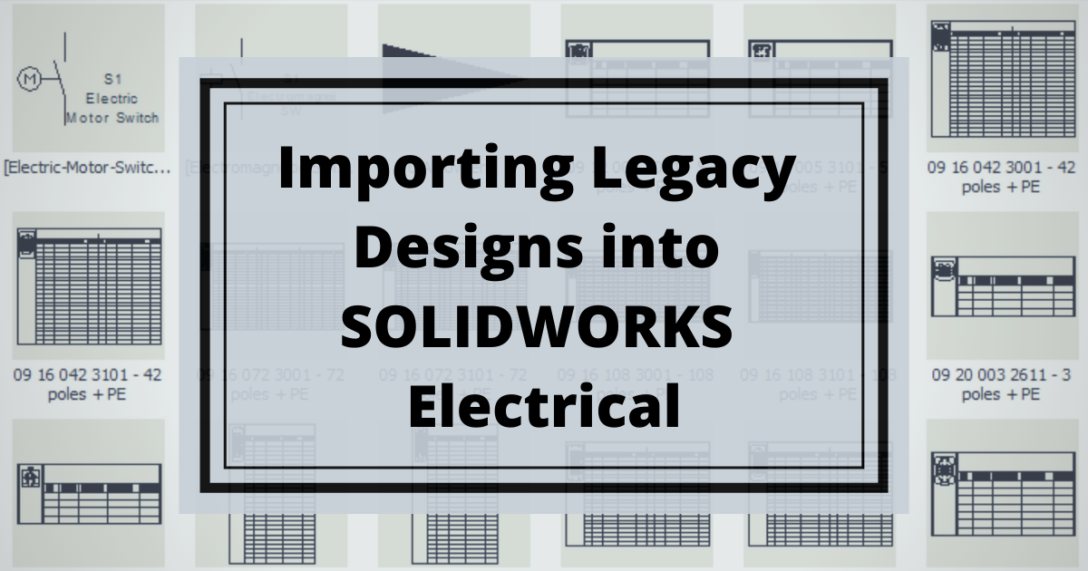 Importing Legacy Designs into SOLIDWORKS Electrical