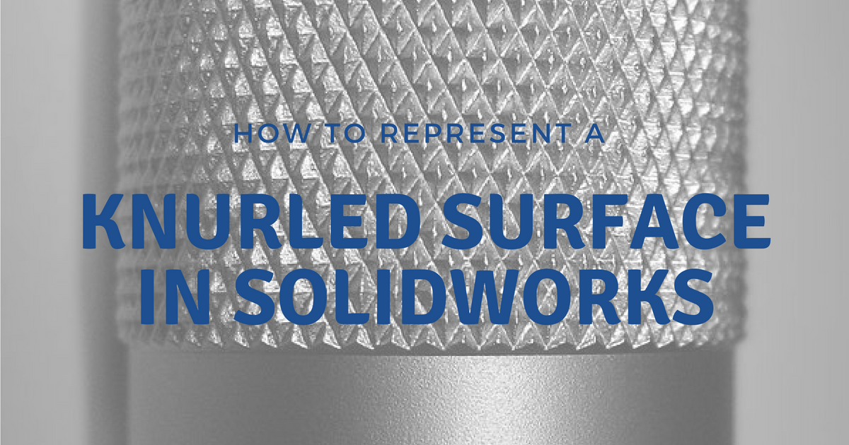 How to Represent a Knurled Surface in SOLIDWORKS