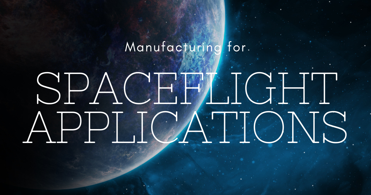 Manufacturing for Spaceflight Applications