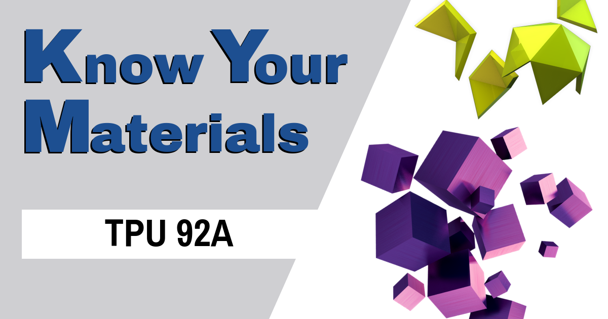 Know Your Materials: Elastomer (TPU 92A)