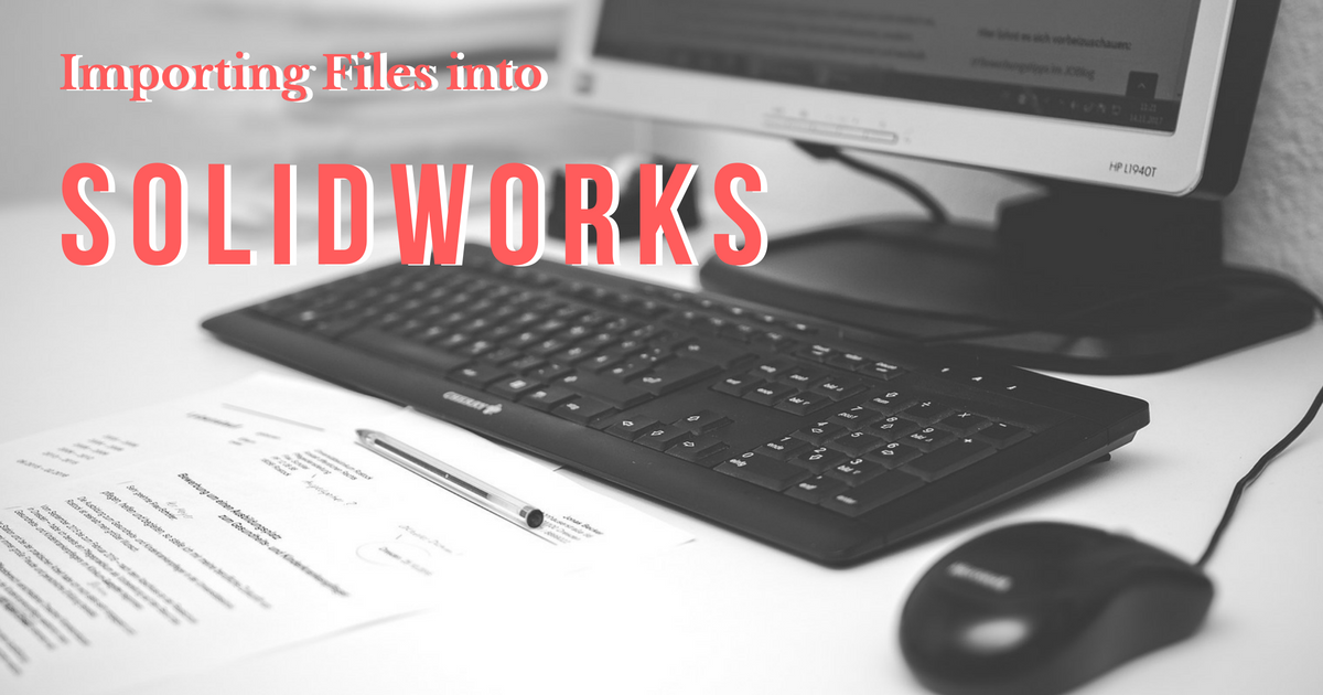 Importing Files into SOLIDWORKS