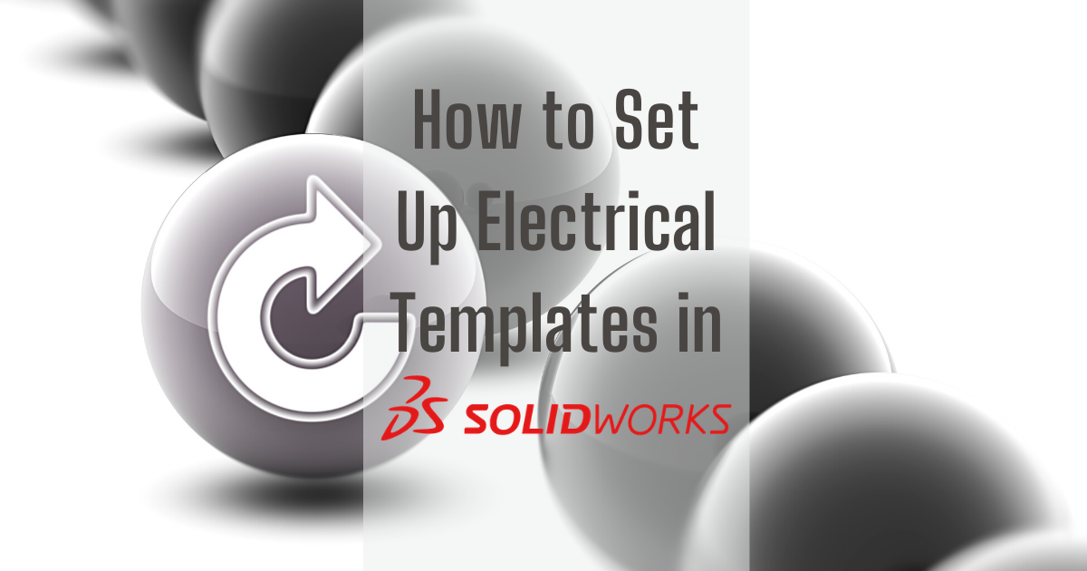 How to Set Up Electrical Templates in SOLIDWORKS