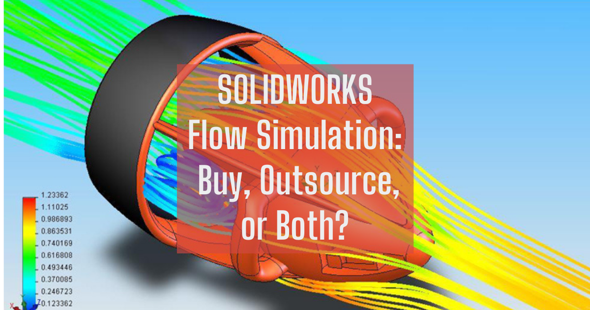 SOLIDWORKS Flow Simulation - Should I Buy, Outsource or Both?