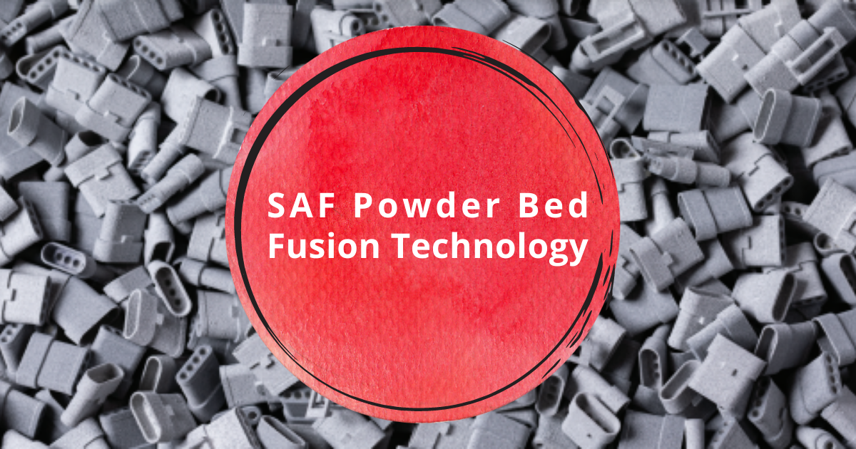 Benefits of SAF Powder Bed Fusion Technology