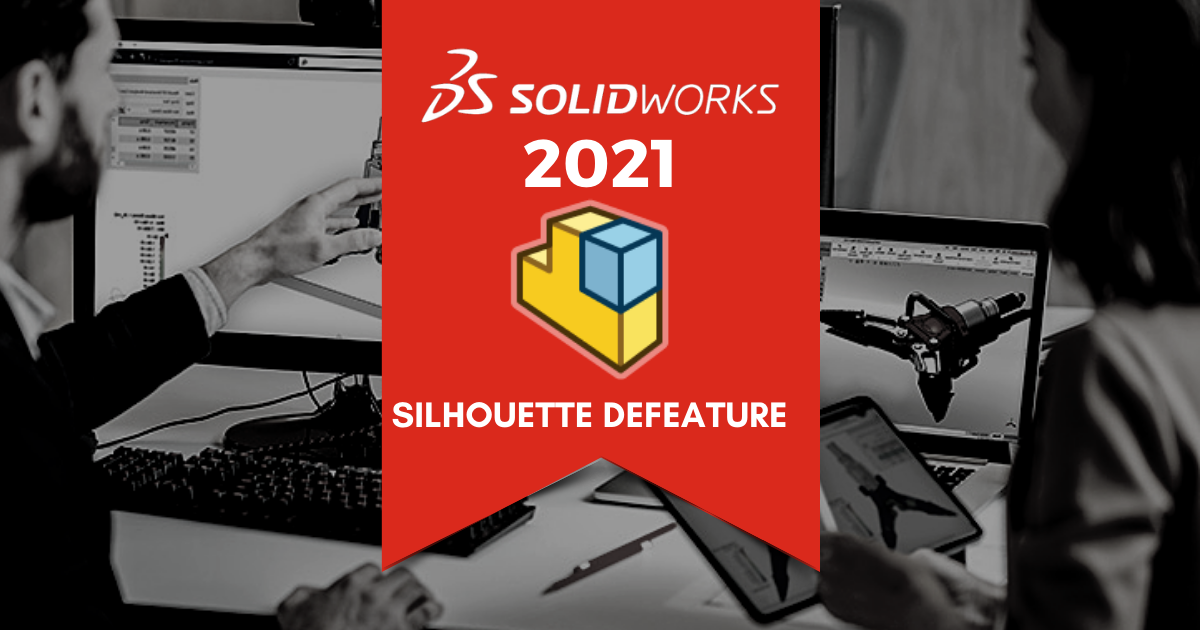 Top 11 Features in SOLIDWORKS 2021: Silhouette Defeature