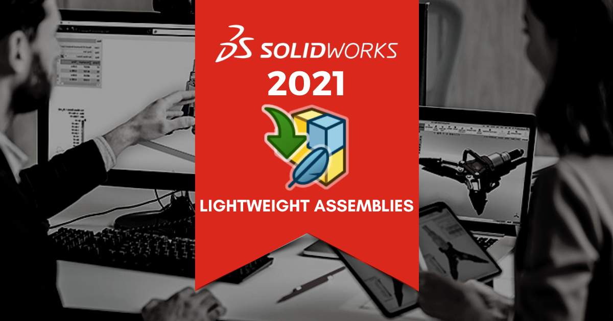 Top 11 Features in SOLIDWORKS 2021: Lightweight Assemblies