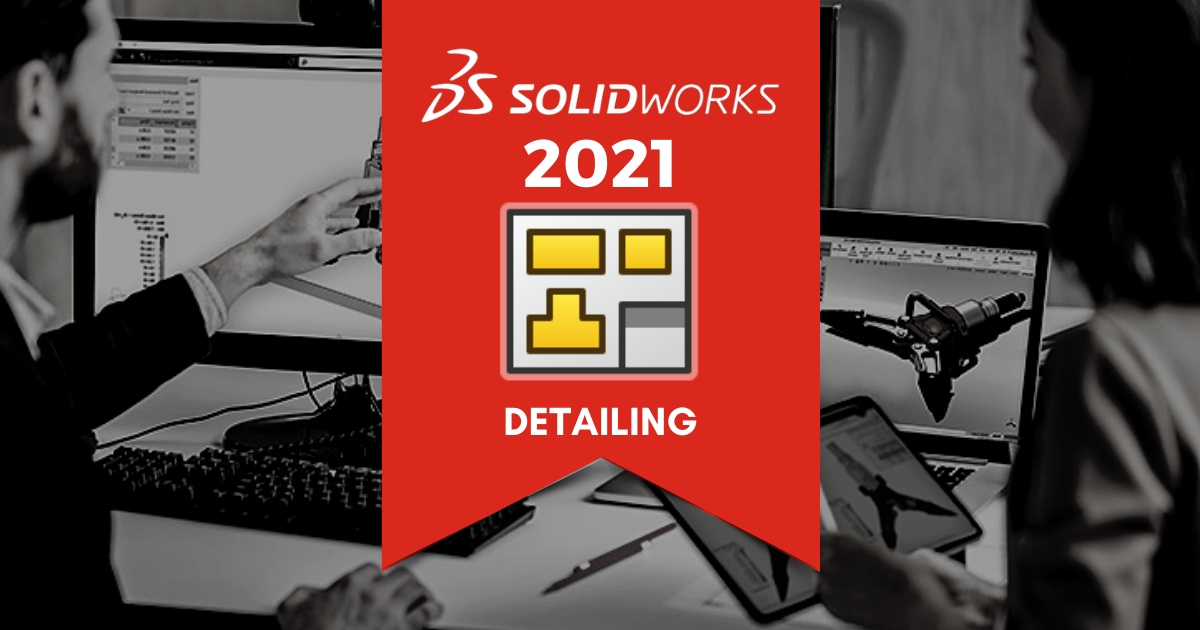 Top 11 Features in SOLIDWORKS 2021: Detailing Mode