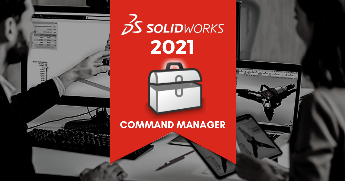 Top 11 Features in SOLIDWORKS 2021: Command Manager