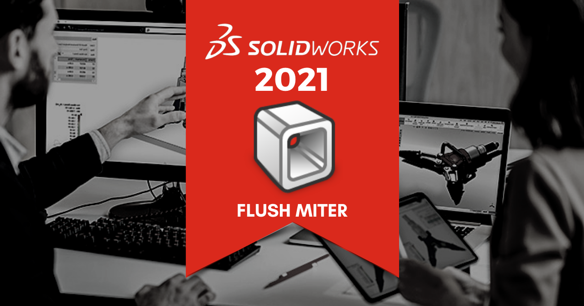Top 11 Features in SOLIDWORKS 2021: Flush Miter