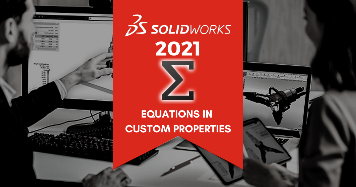 Top 11 Features in SOLIDWORKS 2021: Equations in Custom Properties