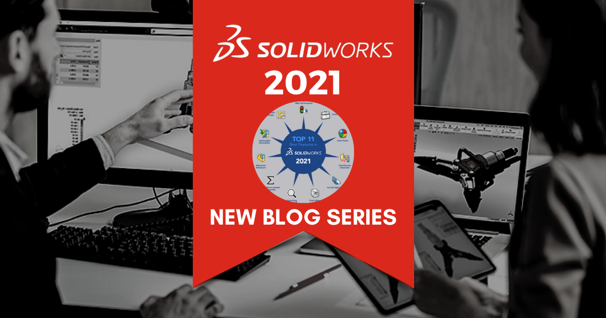 New Blog Series: Top 11 Features in SOLIDWORKS 2021