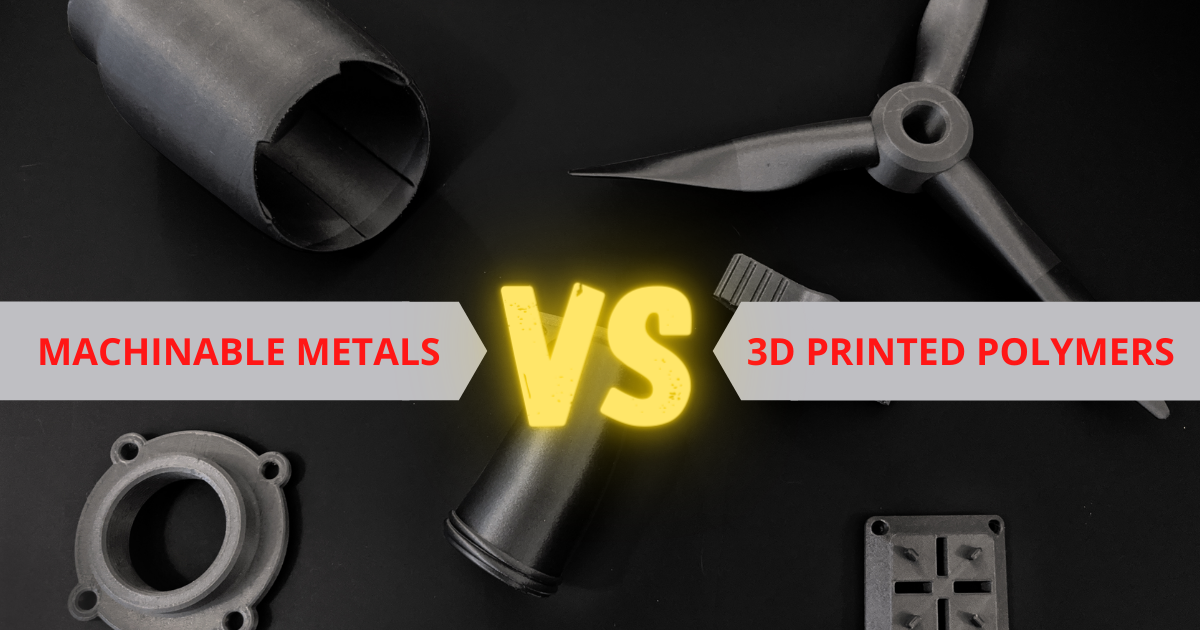 Machinable Metals vs 3D Printed Polymers