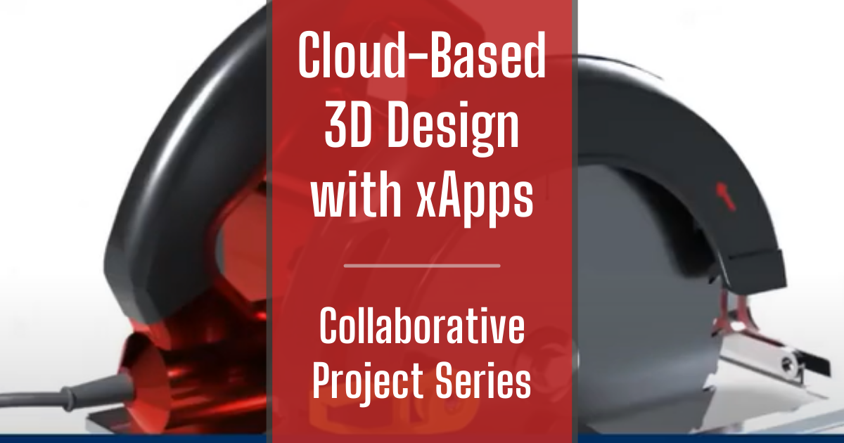 Cloud-Based 3D Design with xApps - Collaborative Project Series