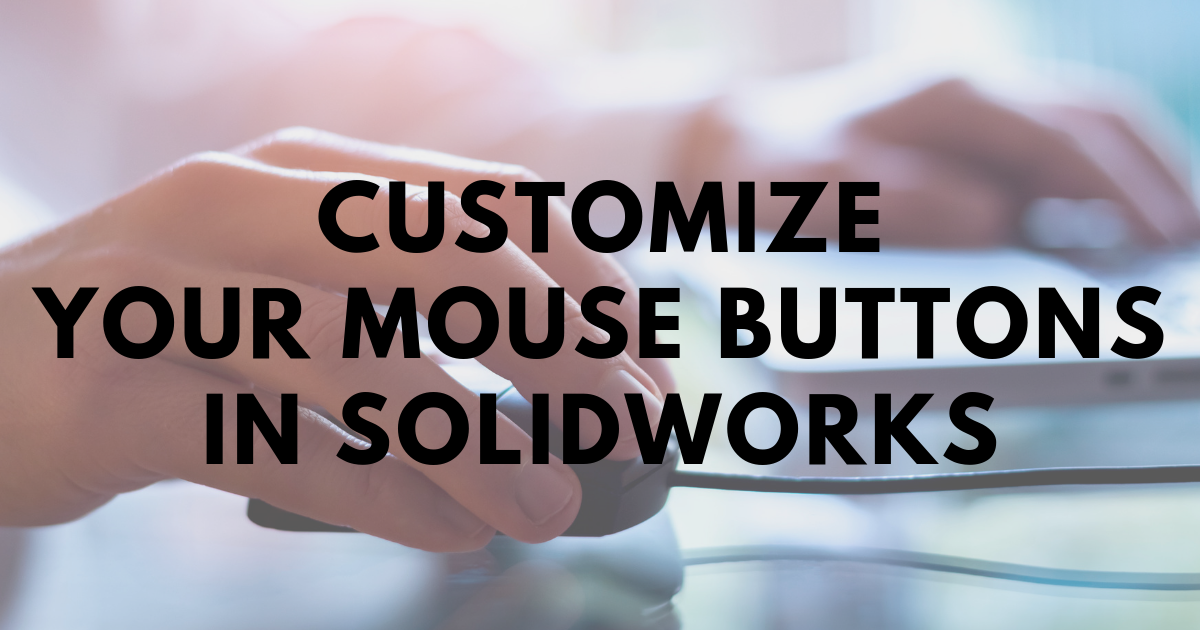 Customize Your Mouse Buttons in SOLIDWORKS