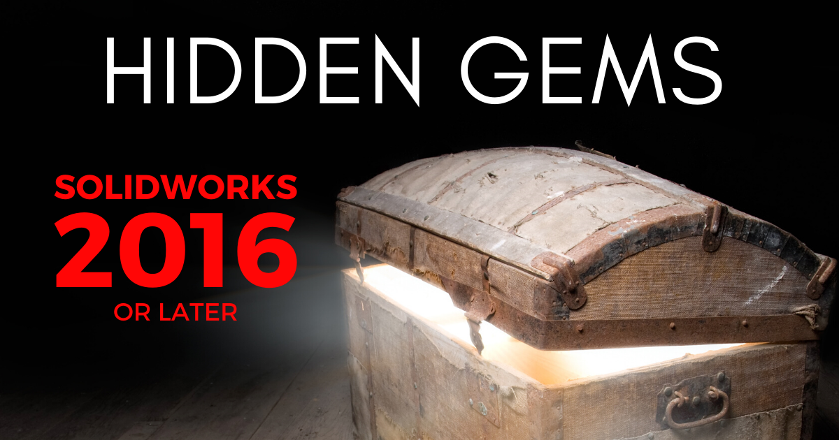Hidden Gems in SOLIDWORKS 2016 or Later