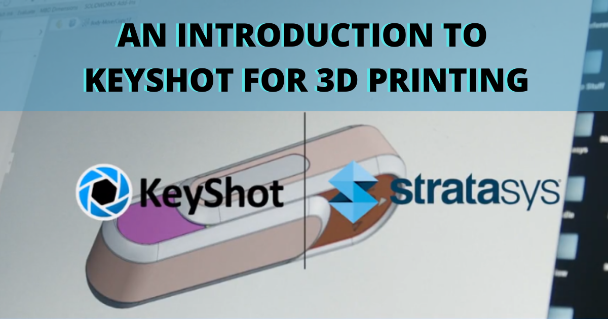 An Introduction to KeyShot for 3D Printing