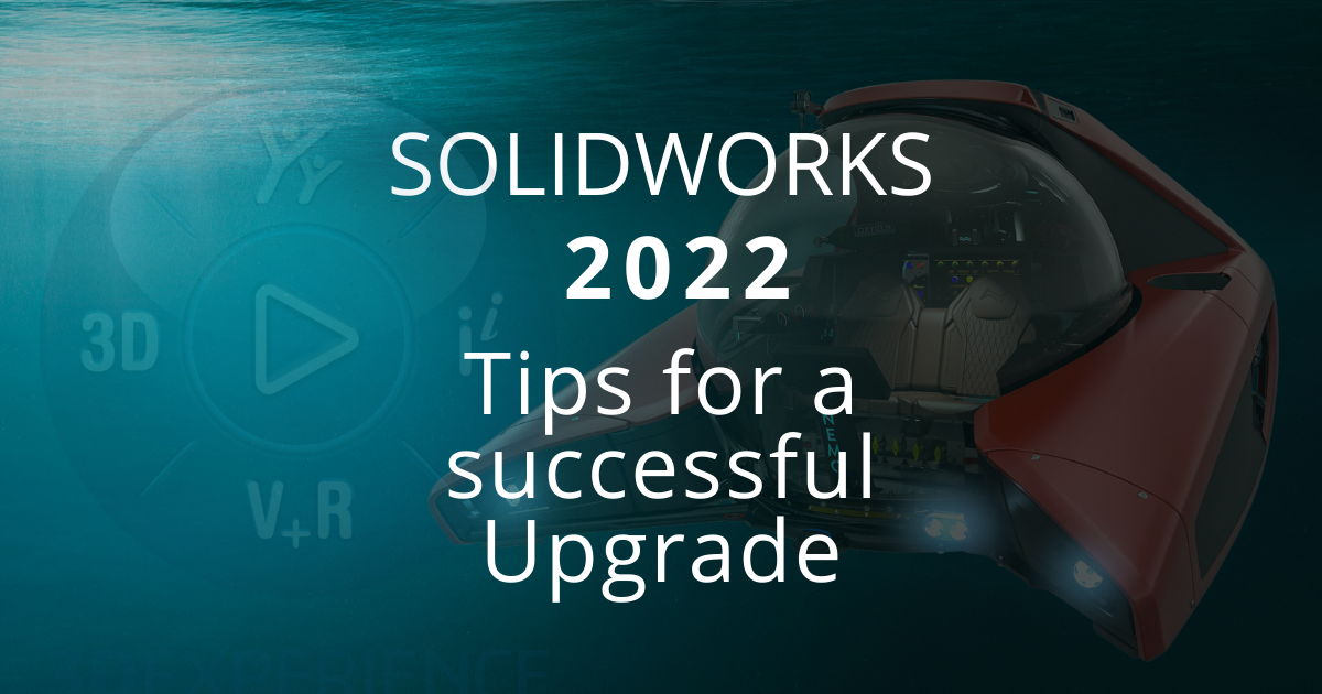 SOLIDWORKS 2022: Tips For a Successful Upgrade