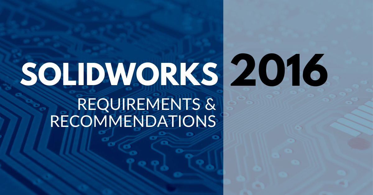 SOLIDWORKS 2016 Requirements and Recommendations
