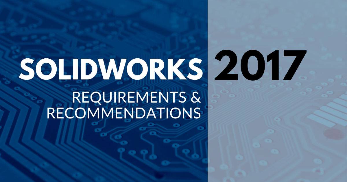 SOLIDWORKS 2017 Requirements and Recommendations